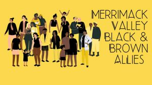 "A drawing of a group of black and brown people with the words ""Merrimack Valley Black & Brown Allies"" to the right on a yellow background."