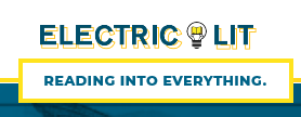 "The words ""Electric Lit"" with a lightbulb with a book instead of a filmament between the two words. Below that in a yellow-bordered rectangle are the blue words ""reading into everything""."