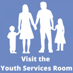 "Silhouettes of a boy holding his mother's hand holding her husband's hand holding his daughter's hand above the words ""Visit the"" above the words ""Youth Services Room"""